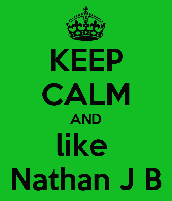 KEEP CALM AND like  Nathan J B