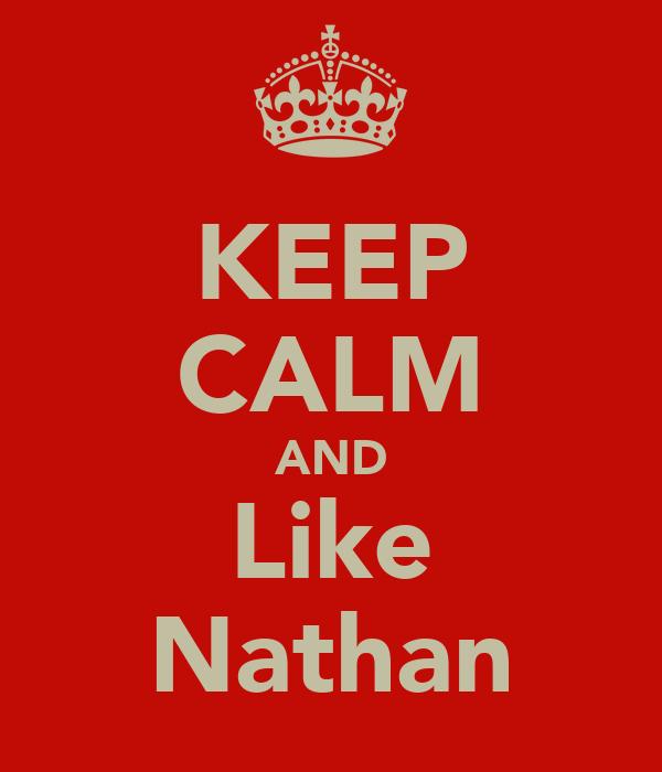 KEEP CALM AND Like Nathan