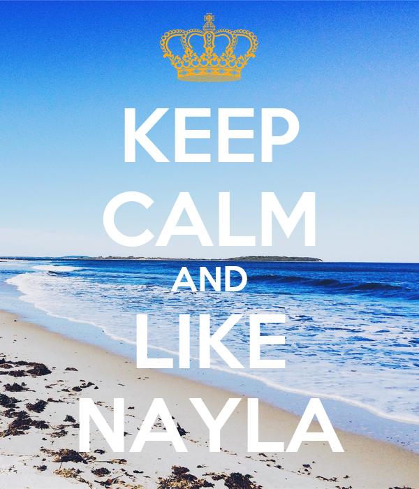 KEEP CALM AND LIKE NAYLA