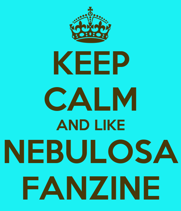 KEEP CALM AND LIKE NEBULOSA FANZINE