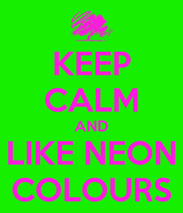 KEEP CALM AND LIKE NEON COLOURS