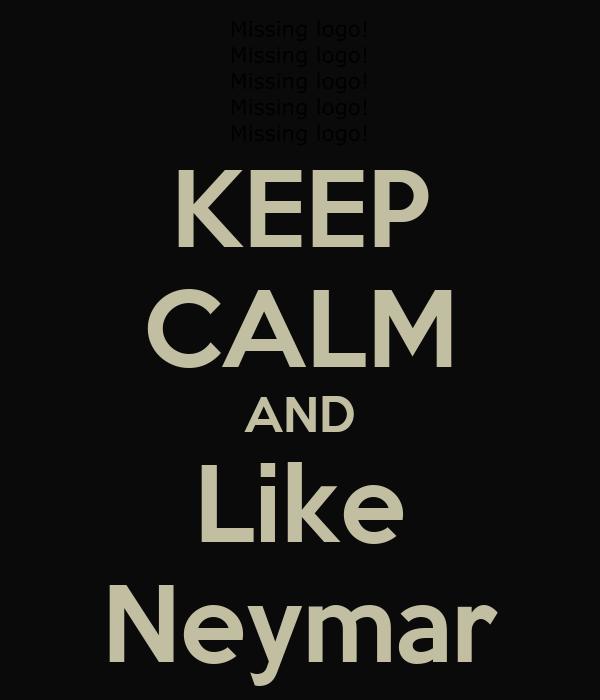 KEEP CALM AND Like Neymar