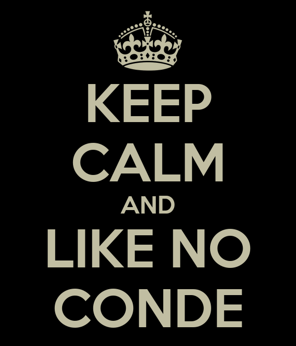 KEEP CALM AND LIKE NO CONDE