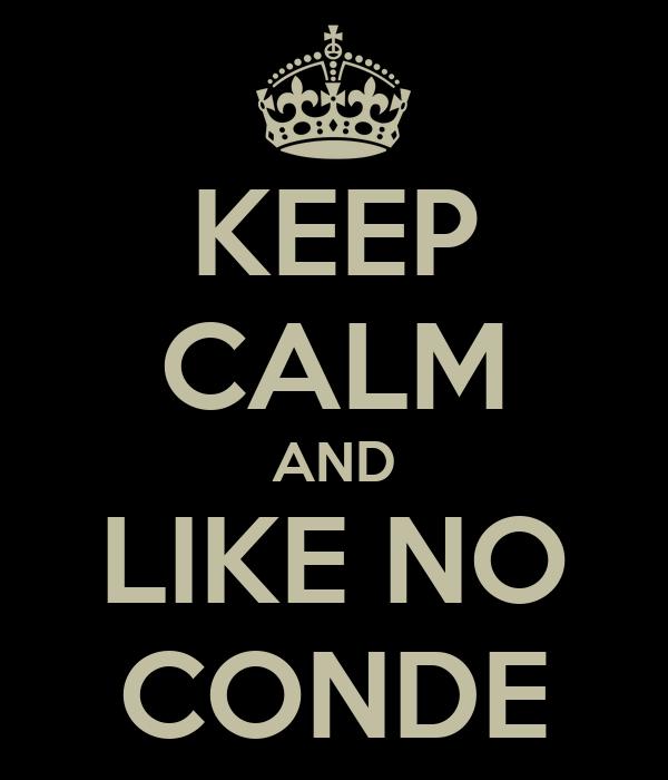 KEEP CALM AND LIKE NO CONDE