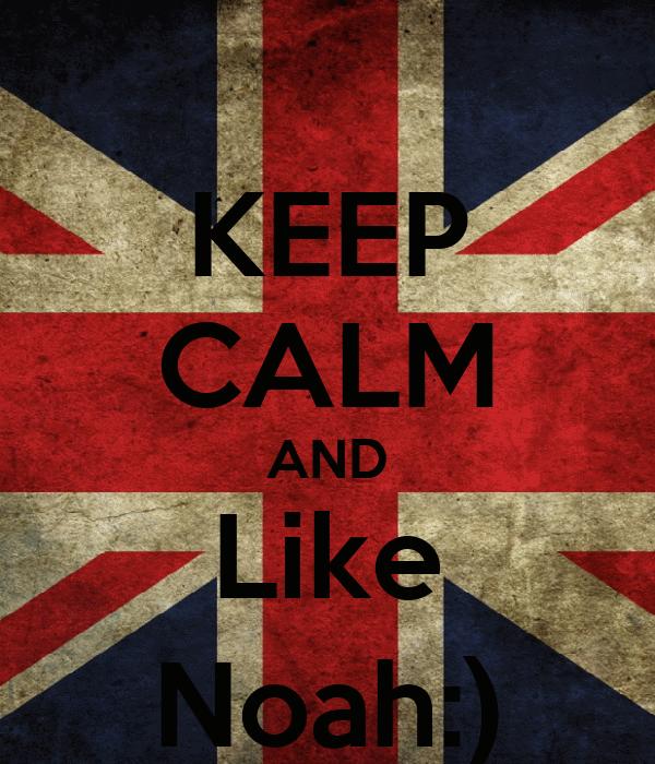 KEEP CALM AND Like Noah:)