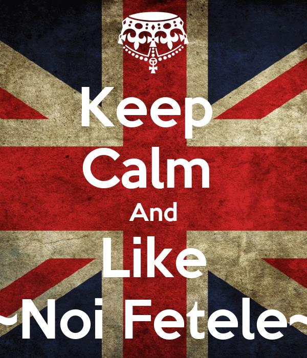 Keep  Calm  And Like ~Noi Fetele~