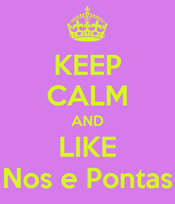 KEEP CALM AND LIKE Nos e Pontas