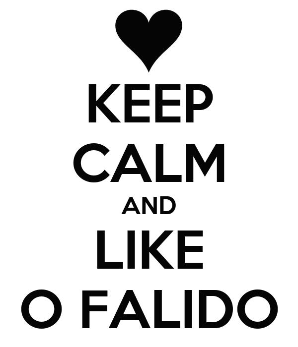 KEEP CALM AND LIKE O FALIDO