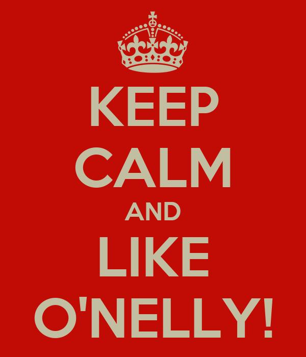 KEEP CALM AND LIKE O'NELLY!