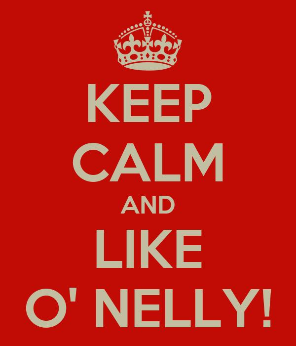 KEEP CALM AND LIKE O' NELLY!