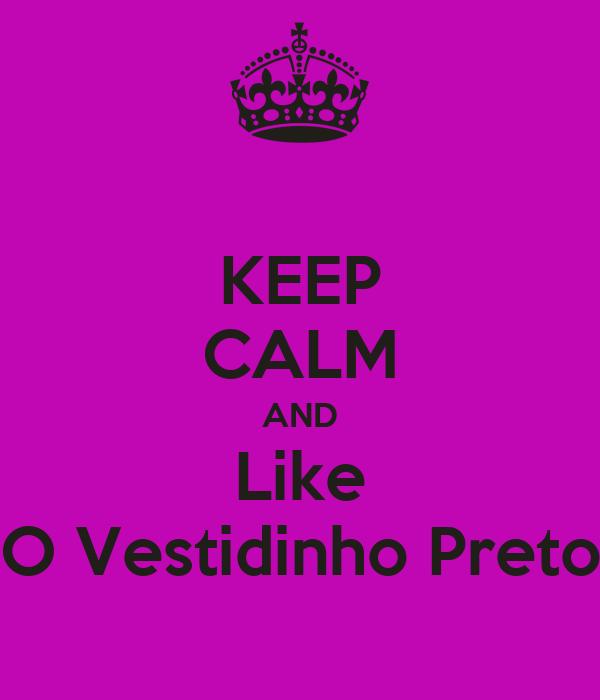 KEEP CALM AND Like O Vestidinho Preto