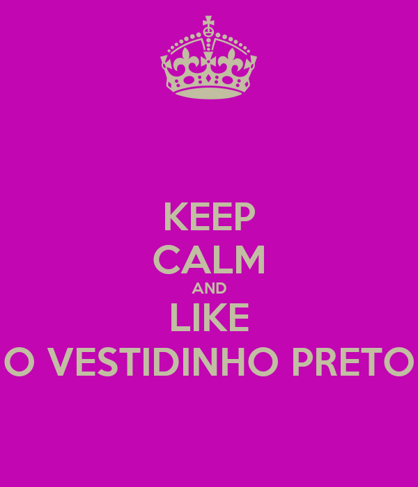 KEEP CALM AND LIKE O VESTIDINHO PRETO