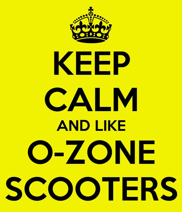 KEEP CALM AND LIKE O-ZONE SCOOTERS