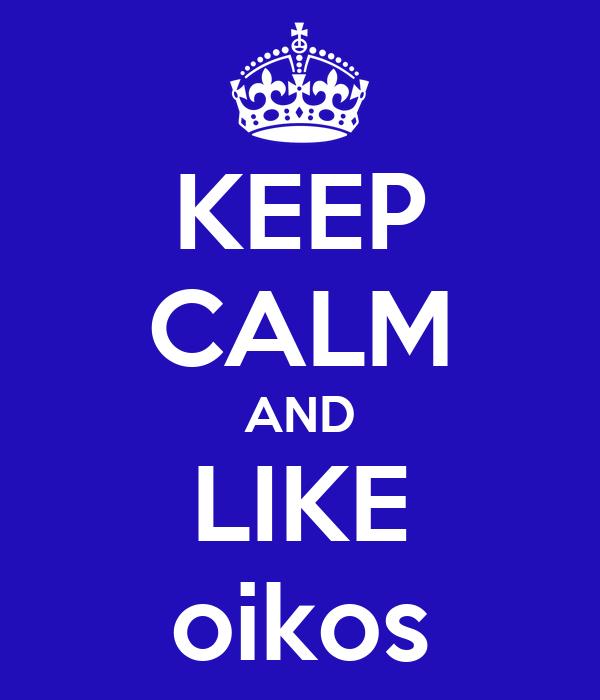 KEEP CALM AND LIKE oikos