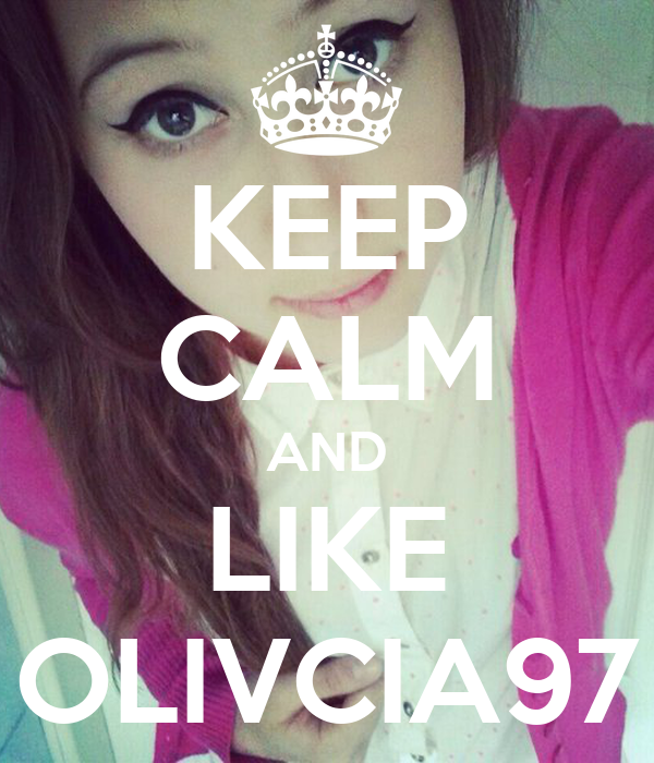 KEEP CALM AND LIKE OLIVCIA97