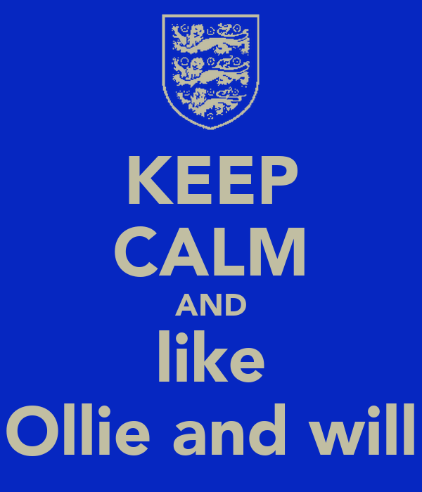 KEEP CALM AND like Ollie and will