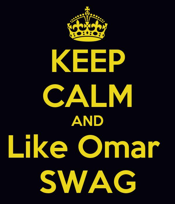 KEEP CALM AND Like Omar  SWAG