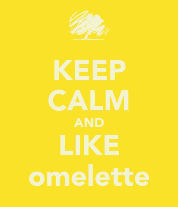 KEEP CALM AND LIKE omelette