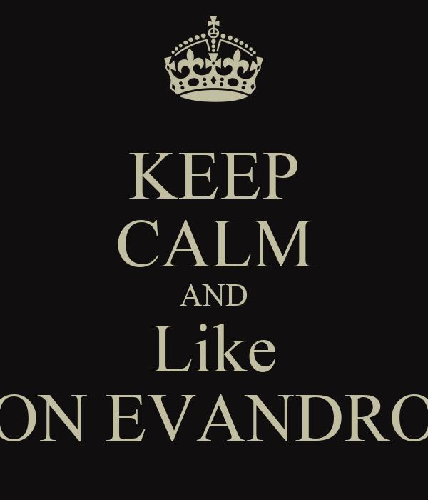 KEEP CALM AND Like ON EVANDRO