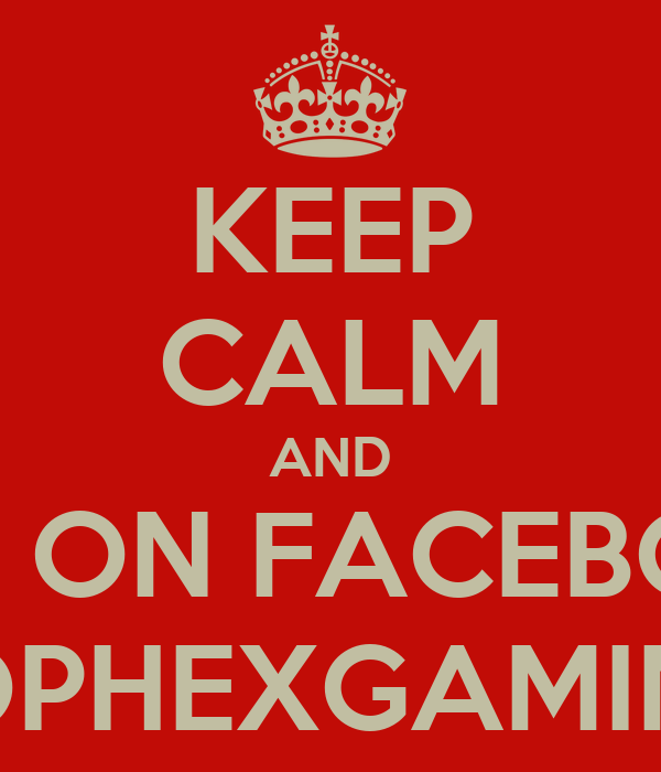 KEEP CALM AND LIKE ON FACEBOOK SOPHEXGAMING