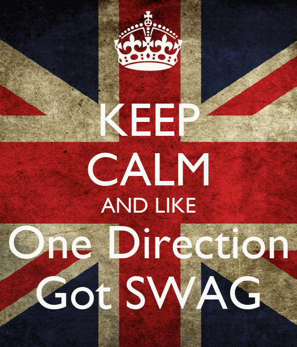 KEEP CALM AND LIKE One Direction Got SWAG