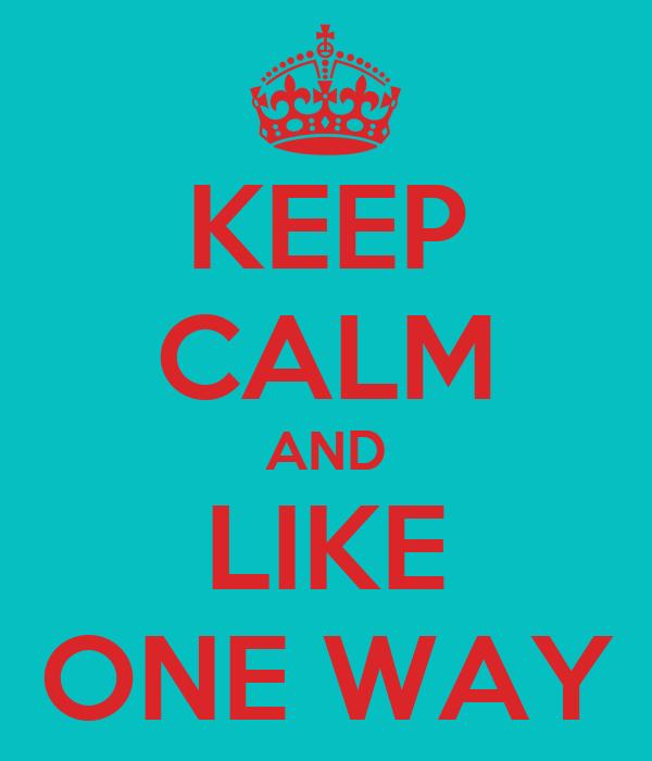 KEEP CALM AND LIKE ONE WAY