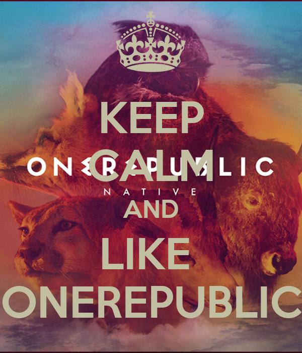 KEEP CALM AND LIKE  ONEREPUBLIC