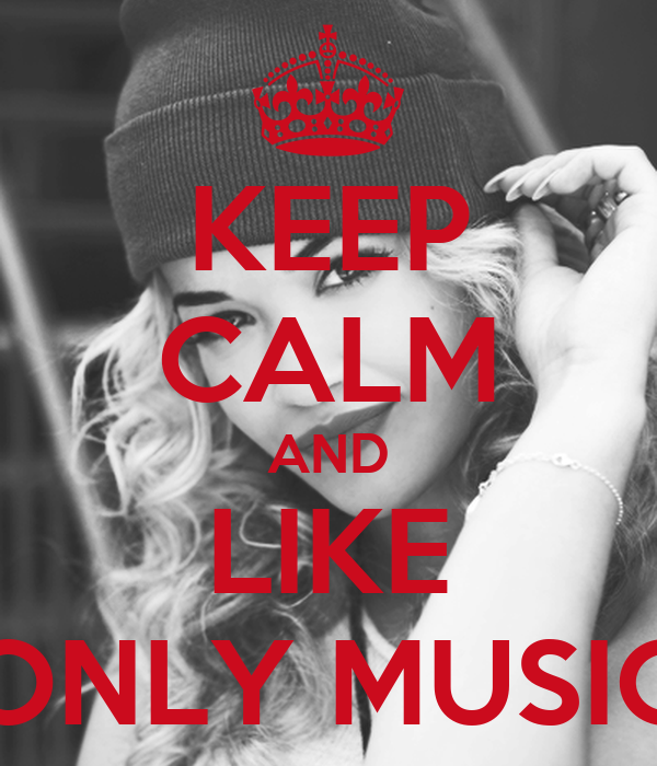 KEEP CALM AND LIKE ONLY MUSIC
