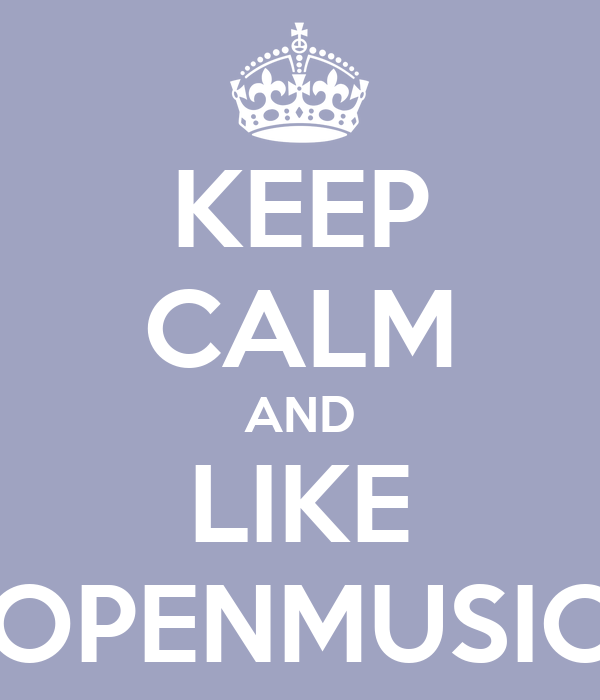 KEEP CALM AND LIKE OPENMUSIC
