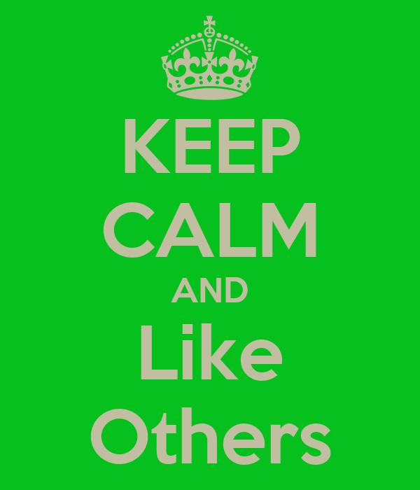 KEEP CALM AND Like Others