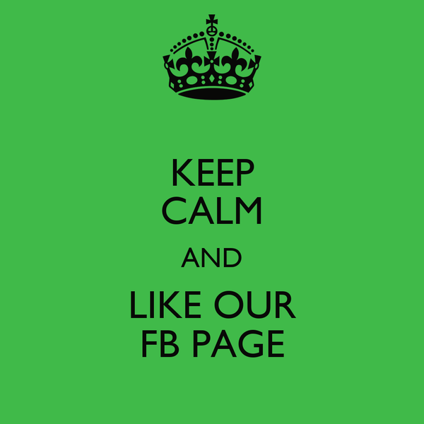 KEEP CALM AND LIKE OUR FB PAGE