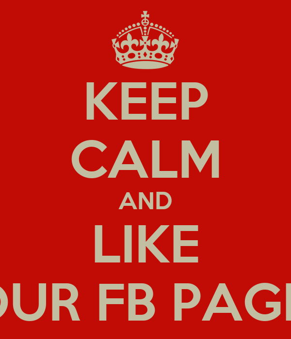 KEEP CALM AND LIKE OUR FB PAGE!