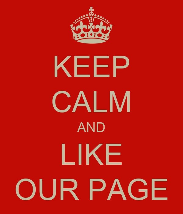 KEEP CALM AND LIKE OUR PAGE