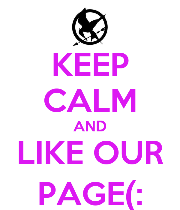 KEEP CALM AND LIKE OUR PAGE(: