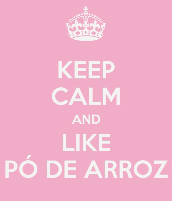 KEEP CALM AND LIKE PÓ DE ARROZ