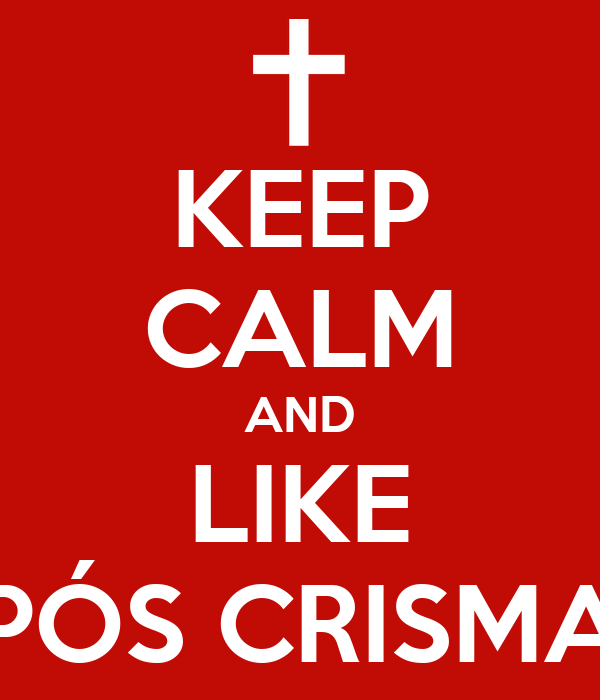 KEEP CALM AND LIKE PÓS CRISMA