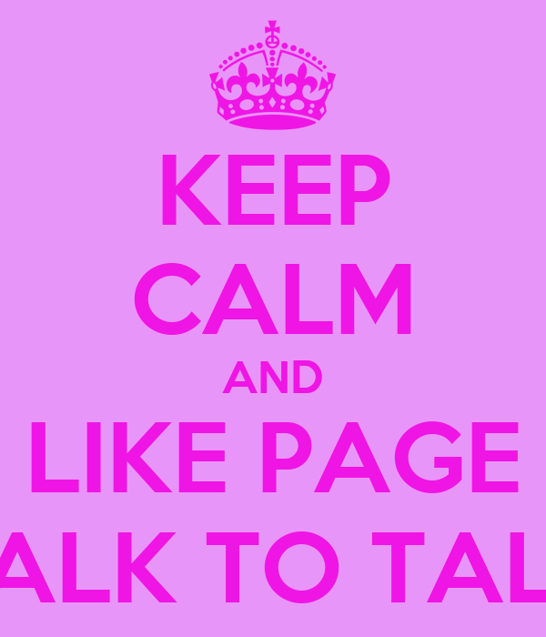 KEEP CALM AND LIKE PAGE TALK TO TALK
