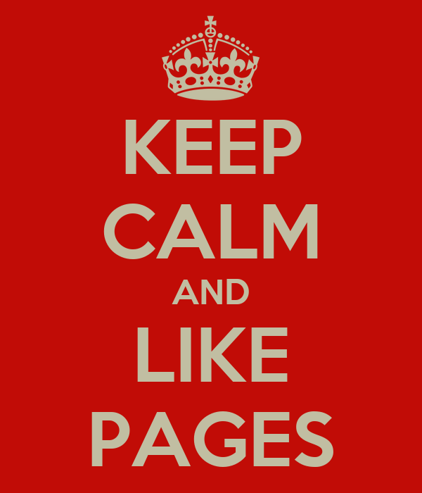 KEEP CALM AND LIKE PAGES