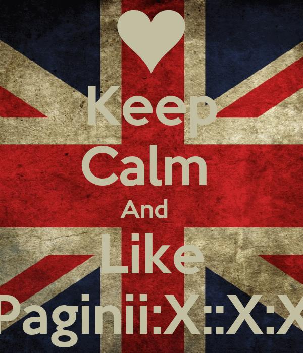 Keep Calm  And   Like Paginii:X::X:X