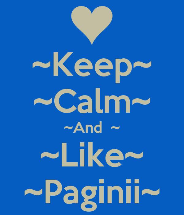 ~Keep~ ~Calm~ ~And  ~ ~Like~ ~Paginii~