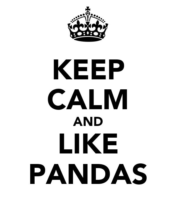 KEEP CALM AND LIKE PANDAS