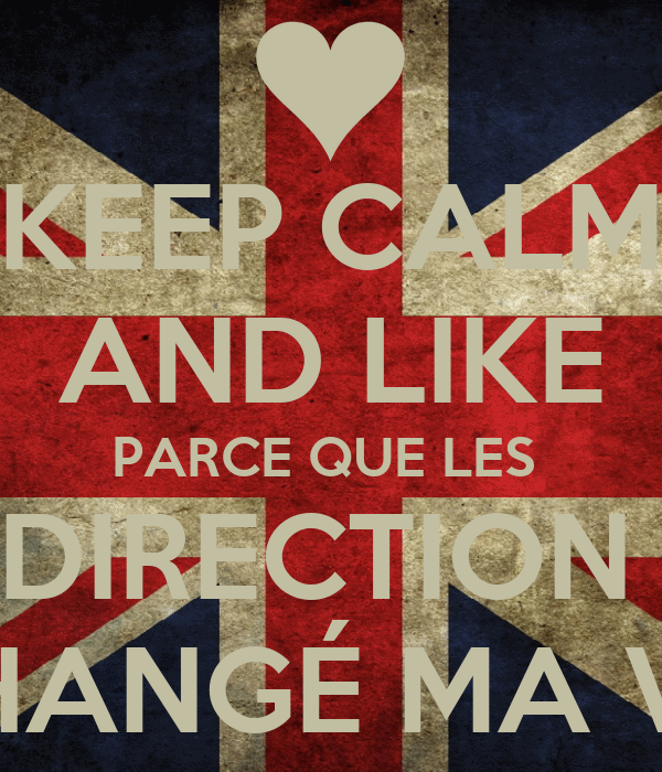 KEEP CALM AND LIKE PARCE QUE LES  ONE DIRECTION ONT  CHANGÉ MA VIE