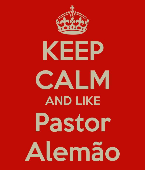 KEEP CALM AND LIKE Pastor Alemão