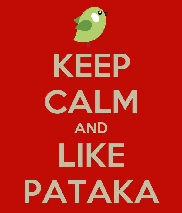 KEEP CALM AND LIKE PATAKA