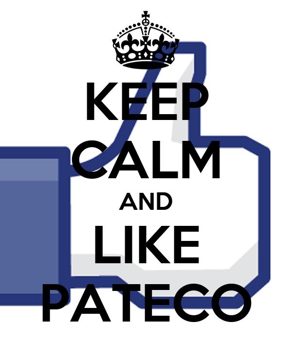 KEEP CALM AND LIKE PATECO