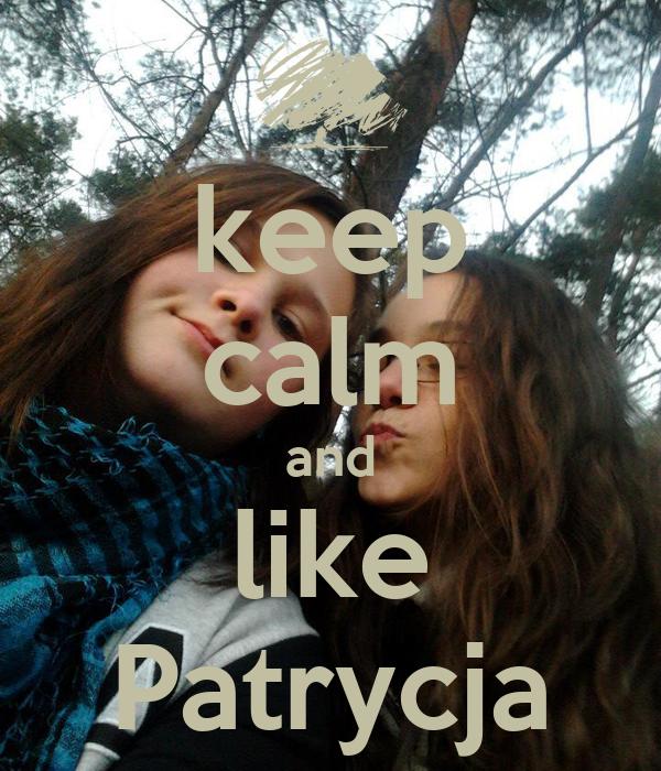 keep calm and like Patrycja