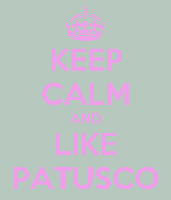 KEEP CALM AND LIKE PATUSCO