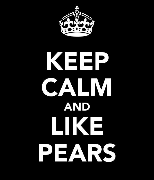 KEEP CALM AND LIKE PEARS