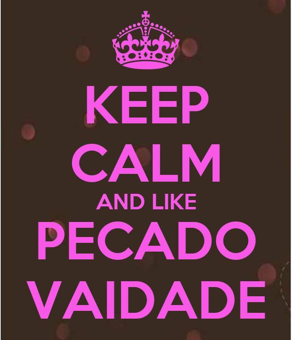 KEEP CALM AND LIKE PECADO VAIDADE