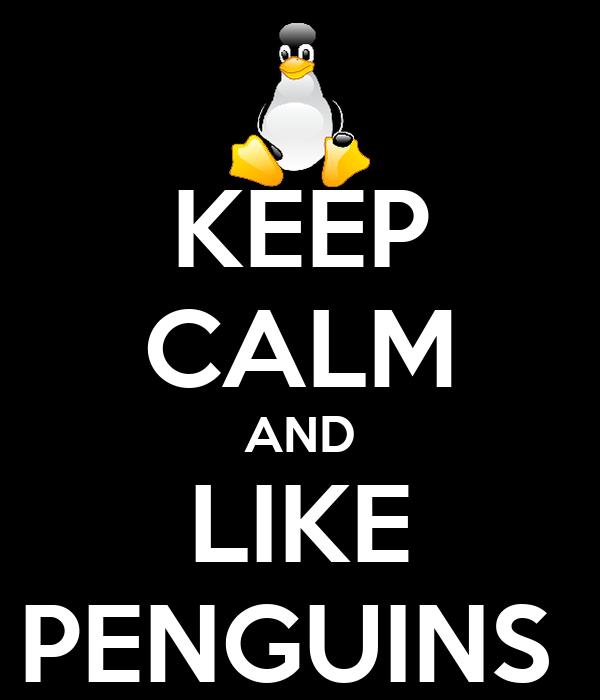 KEEP CALM AND LIKE PENGUINS